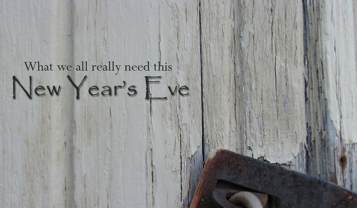 What We All Really Need This New Year's Eve